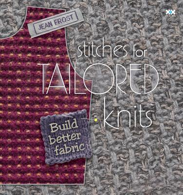 Stitches for Tailored Knits By Frost, Jean/ Rowley, Elaine (EDT)/ Xenakis, Alexis (PHT)